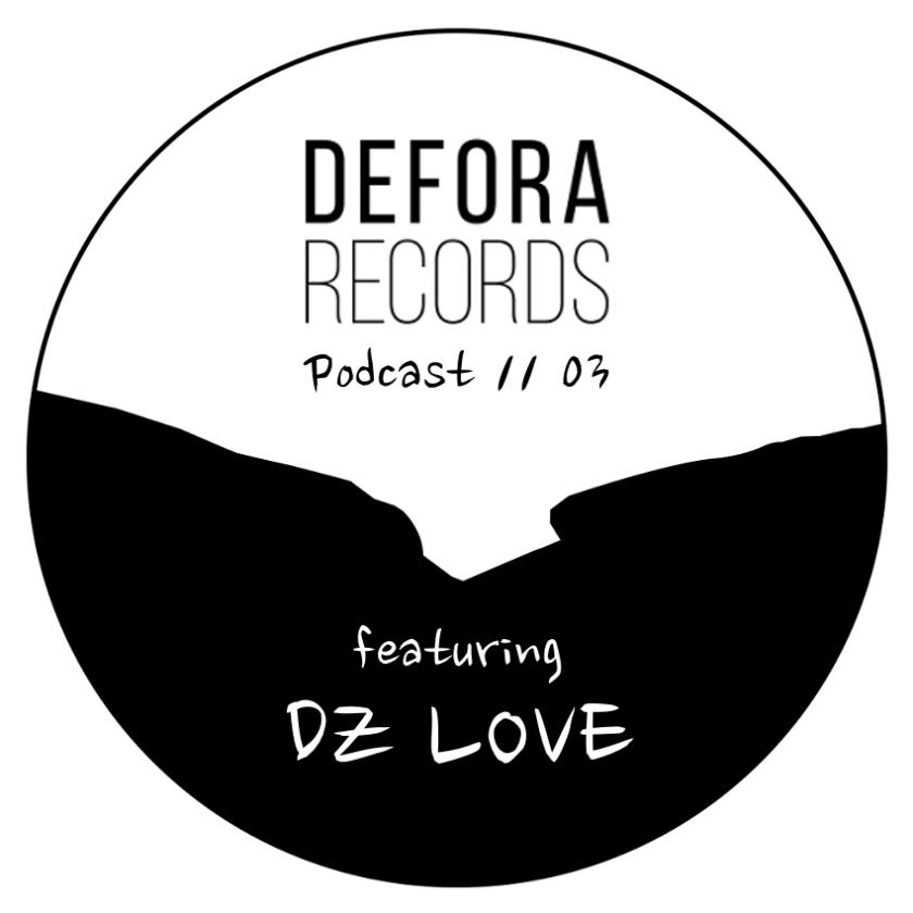 DEFORA RECORDS PODCAST 03 feat DZ LOVE